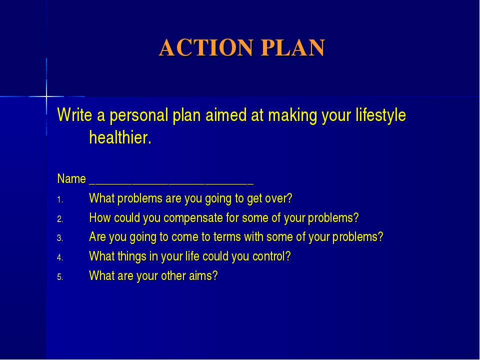 ACTION PLAN Write a personal plan aimed at making your lifestyle healthier. N...