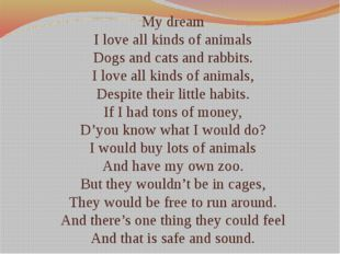 My dream I love all kinds of animals Dogs and cats and rabbits. I love all ki