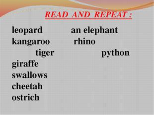 READ AND REPEAT : leopard an elephant kangaroo rhino tiger python giraffe sw