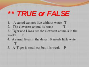 ** TRUE or FALSE 1. A camel can not live without water T 2. The cleverest a