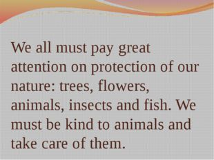 We all must pay great attention on protection of our nature: trees, flowers,