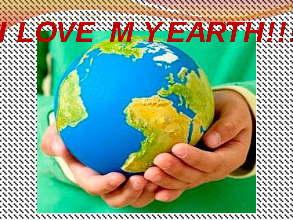 I LOVE M Y EARTH!!!