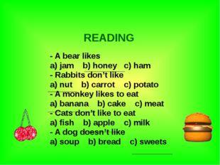 - A bear likes a) jam b) honey c) ham - Rabbits don't like a) nut b) carrot