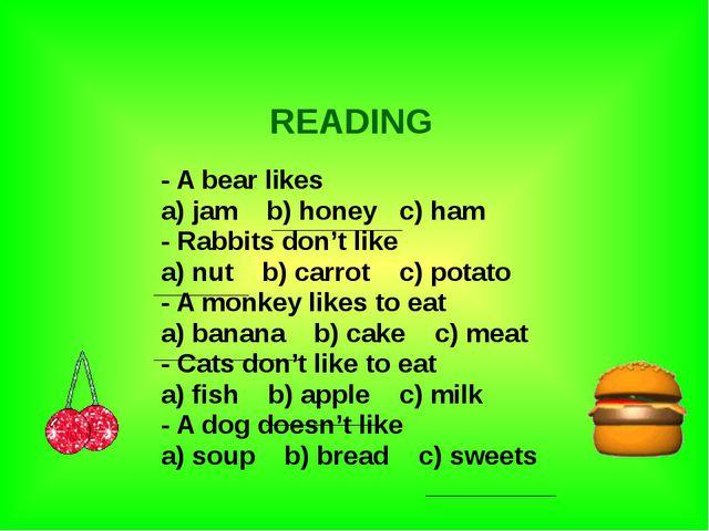 - A bear likes a) jam b) honey c) ham - Rabbits don't like a) nut b) carrot...