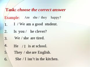 Task: choose the correct answer Example: 1. 2. 3. 4. 5. 6. Are she / they hap