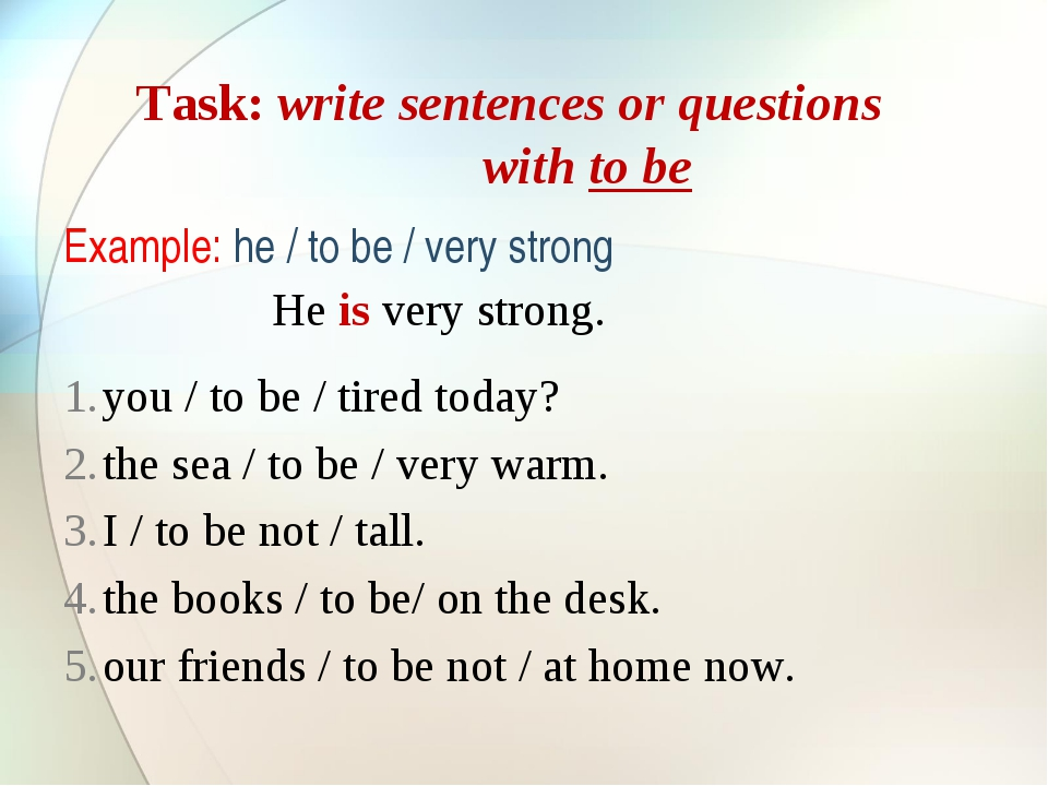 Task: write sentences or questions with to be Example: he / to be / very stro...