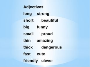 Adjectives long		strong short		beautiful big		funny small		proud thin		amazin
