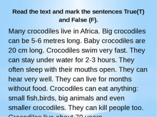 Read the text and mark the sentences True(T) and False (F). Many crocodiles l