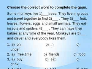 Choose the correct word to complete the gaps. Some monkeys live 1)___trees. T