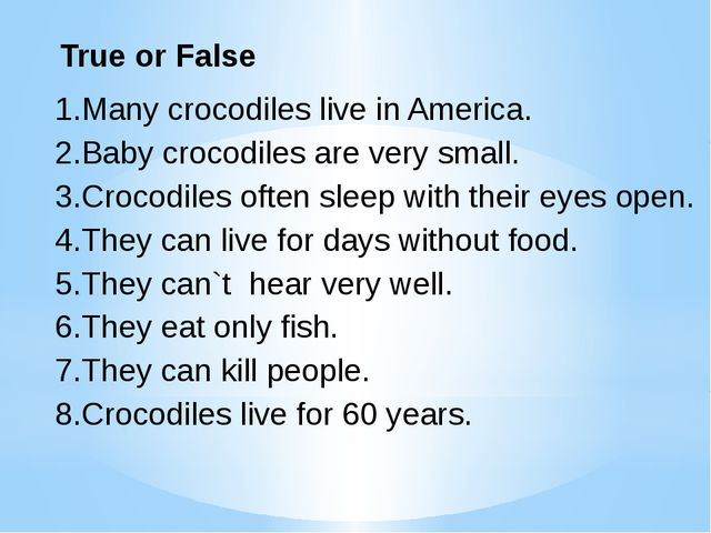 True or False Many crocodiles live in America. Baby crocodiles are very smal...