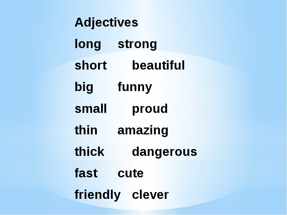 Adjectives long		strong short		beautiful big		funny small		proud thin		amazin...
