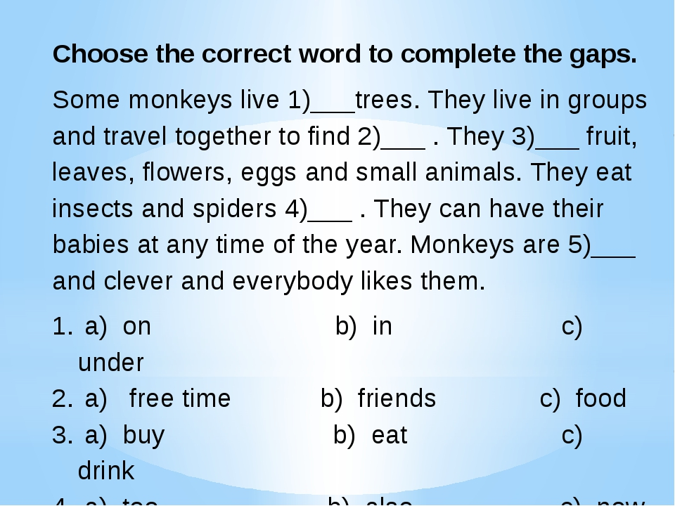 Choose the correct word to complete the gaps. Some monkeys live 1)___trees. T...