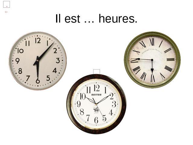 Il est … heures.