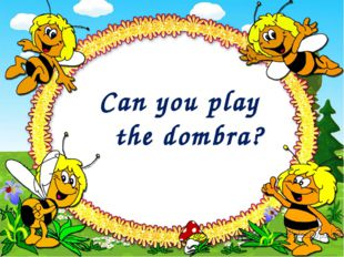 Can you play the dombra?