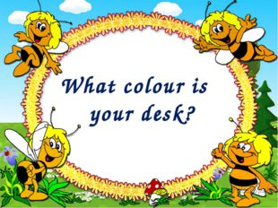 What colour is your desk?
