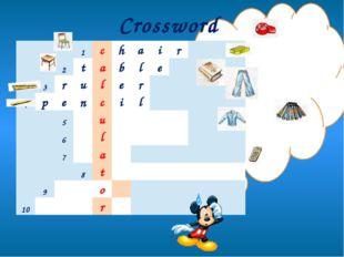 Crossword 1 c h a i r 2 t a b l e 3 r u l e r 4 p e n c i l 5 u 6 l 7 a 8 t