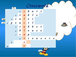 Crossword 1 c h a i r 2 t a b l e 3 r u l e r 4 p e n c i l 5 r u b b e r 6