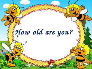How old are you?