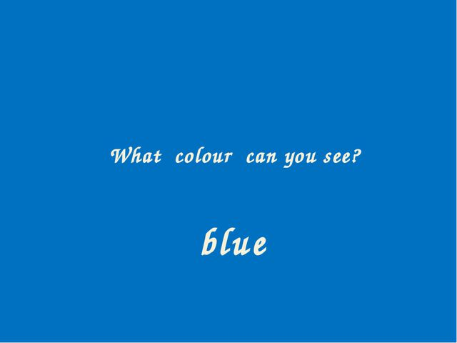 What colour can you see? blue