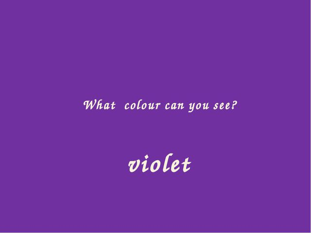 What colour can you see? violet