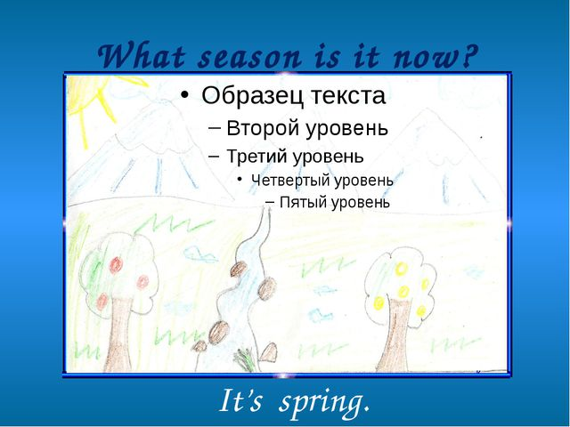 What season is it now? It's spring.