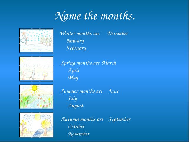 Name the months. Winter months are December January February Spring...