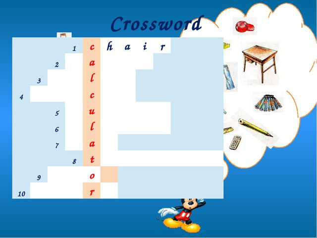 Crossword 1 c h a i r 2 a 3 l 4 c 5 u 6 l 7 a 8 t 9 o 10 r
