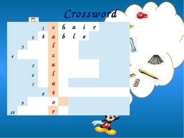 Crossword 1 c h a i r 2 t a b l e 3 l 4 c 5 u 6 l 7 a 8 t 9 o 10 r