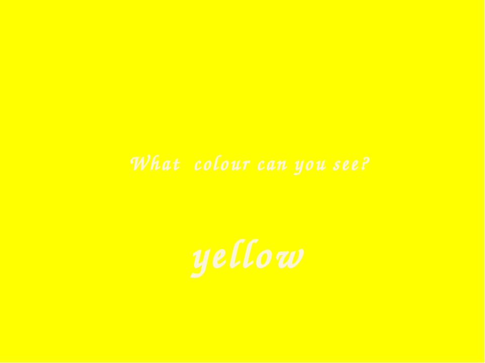 What colour can you see? yellow