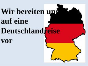 Wir bereiten uns auf eine Deutschlandreise vor