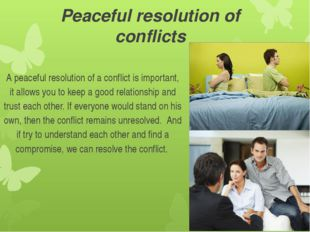 Peaceful resolution of conflicts A peaceful resolution of a conflict is impor