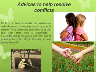 Advices to help resolve conflicts Conflicts can lead to quarrels, bad relatio