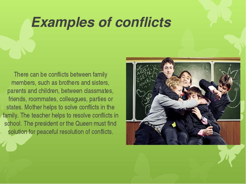 Examples of conflicts There can be conflicts between family members, such as...