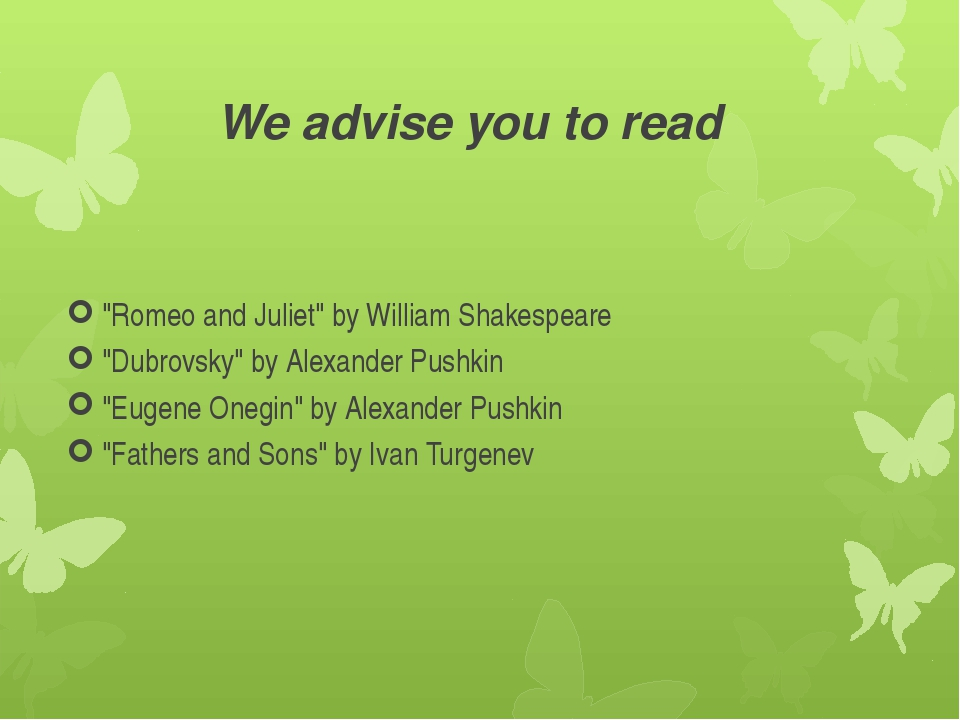 "We advise you to read ""Romeo and Juliet"" by William Shakespeare ""Dubrovsky"" b..."