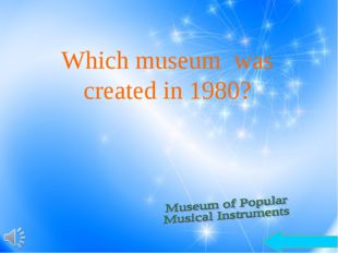 Which museum was created in 1980?
