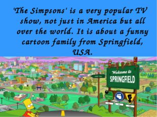 'The Simpsons' is a very popular TV show, not just in America but all over th