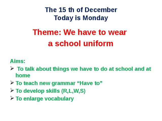 The 15 th of December Today is Monday Theme: We have to wear a school uniform...