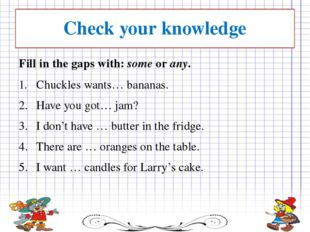 Check your knowledge Fill in the gaps with:someorany. Chuckles wants… bana