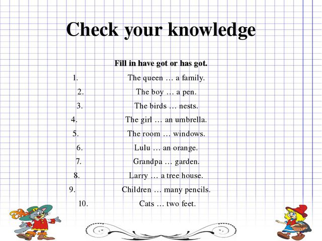 Check your knowledge Fill in have got or has got. The queen … a family. The b...