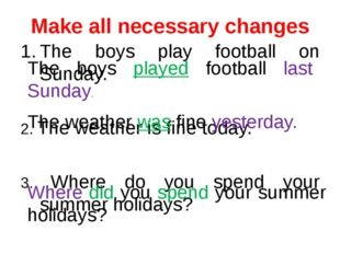 Make all necessary changes The boys play football on Sunday. 2. The weather