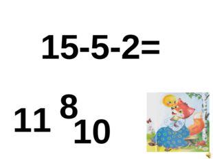 15-5-2= 11 8 10