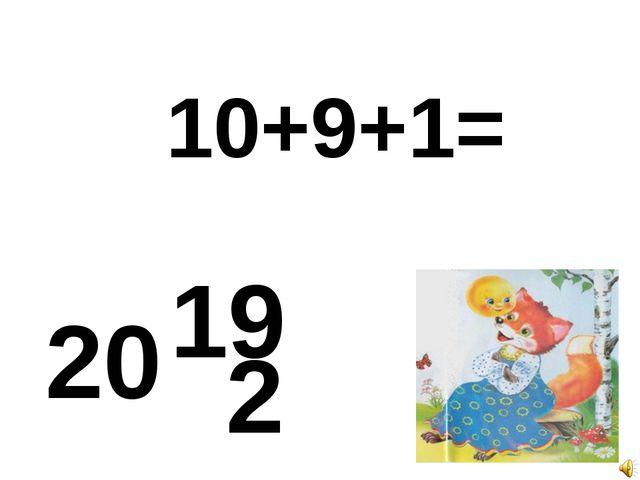 10+9+1= 20 19 2