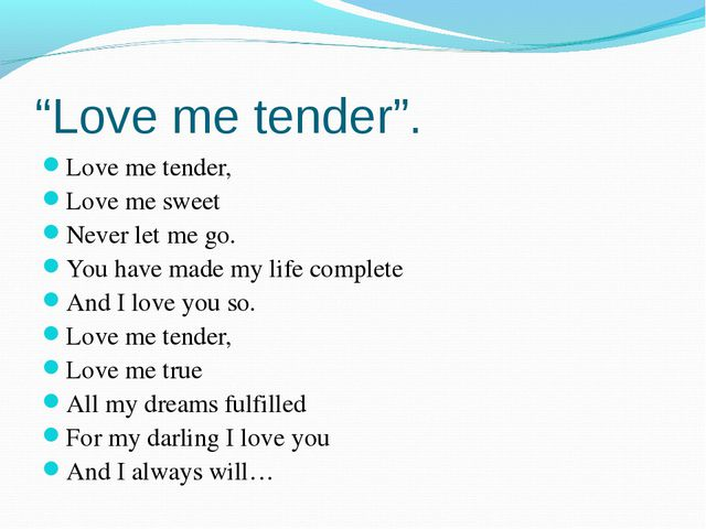 """Love me tender"". Love me tender, Love me sweet Never let me go. You have mad..."