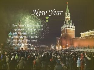 New Year New Year's Day is not as important in Europe as it is in Russia. In
