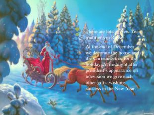 There are lots of New Year traditions in Russia. At the end of December we d