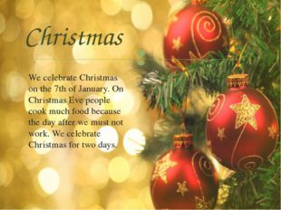 Christmas We celebrate Christmas on the 7th of January. On Christmas Eve peop