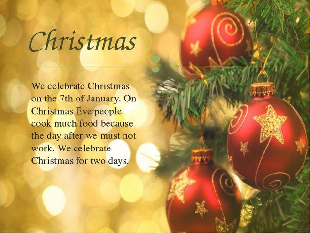Christmas We celebrate Christmas on the 7th of January. On Christmas Eve peop...