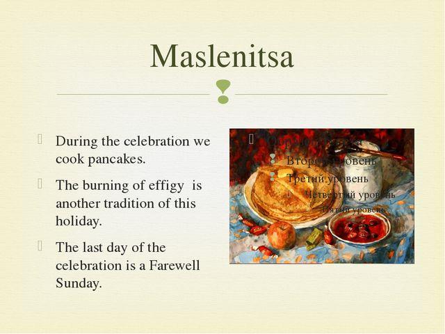 Maslenitsa During the celebration we cook pancakes. The burning of effigy is...