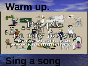 Warm up. Sing a song