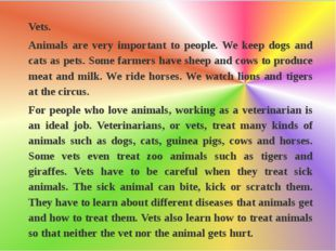 Vets. Animals are very important to people. We keep dogs and cats as pets. S
